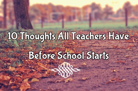 10 Thoughts All Teachers Have Before School Starts